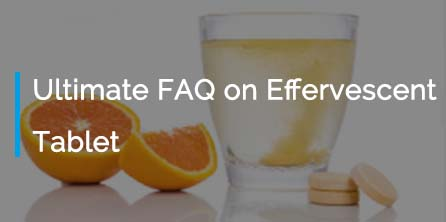 The Ultimate FAQ on Effervescent Tablet
