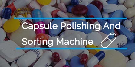 What Are Capsule Polishing and Sorting Machine Used for?